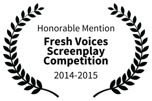 Honorable Mention - Fresh Voices Screenplay Competition - 2014-2015