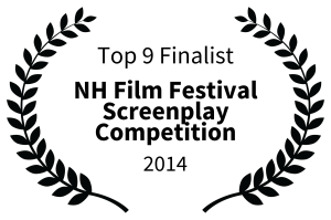 Top 9 Finalist - NH Film Festival Screenplay Competition - 2014